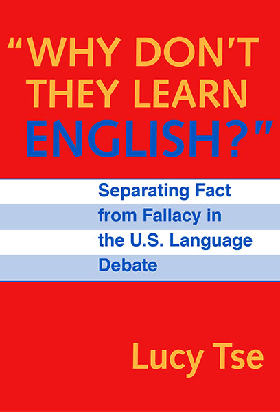 """""""Why Don't They Learn English"""" Separating Fact From Fallacy In the U.S. Language Debate 9780807740965"""