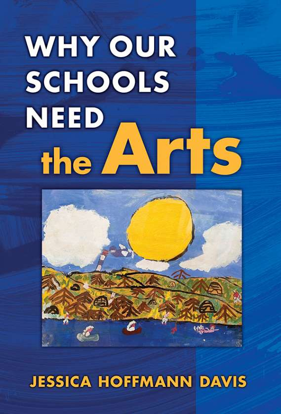 Why Our Schools Need the Arts 9780807748343