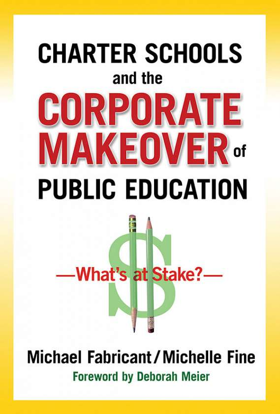 Charter Schools and the Corporate Makeover of Public Education 9780807752852