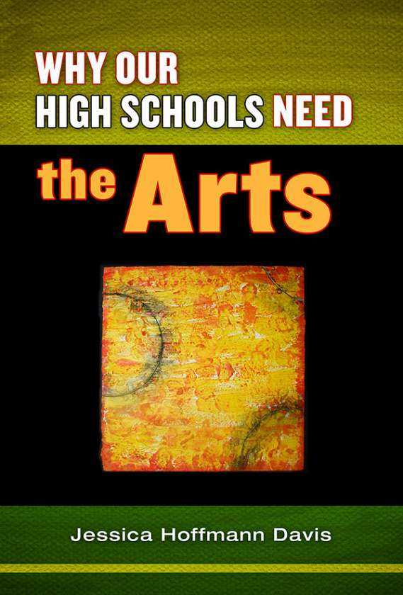 Why Our High Schools Need the Arts 9780807752869