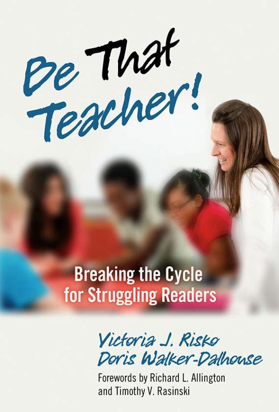 Be That Teacher! Breaking the Cycle for Struggling Readers 9780807753224