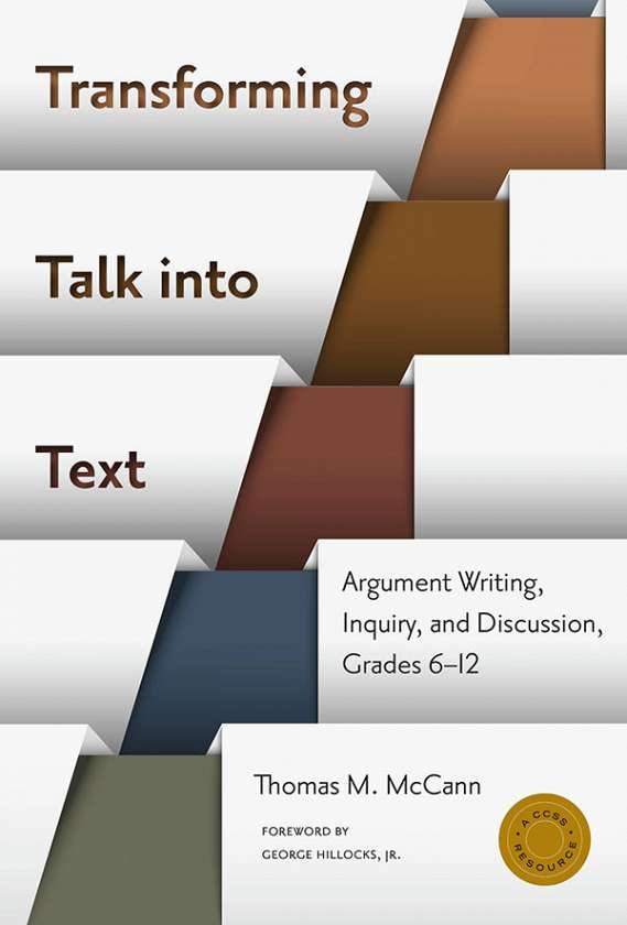 Transforming Talk into Text—Argument Writing, Inquiry, and Discussion, Grades 6-12 9780807755884