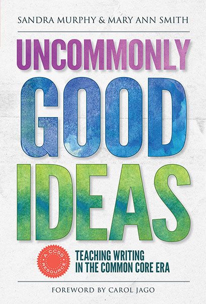 Uncommonly Good Ideas—Teaching Writing in the Common Core Era
