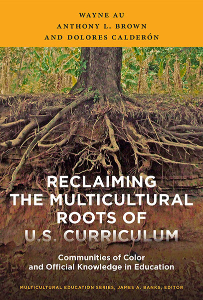 Reclaiming the Multicultural Roots of U.S. Curriculum 9780807756782