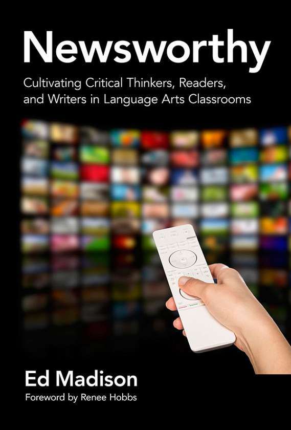 Newsworthy—Cultivating Critical Thinkers, Readers, and Writers in Language Arts Classrooms 9780807756874