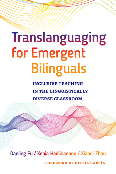 Translanguaging for Emergent Bilinguals 9780807761120