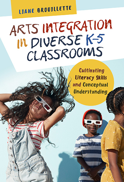 Arts Integration in Diverse K–5 Classrooms 9780807761571