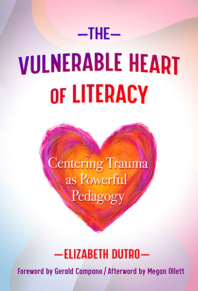 The Vulnerable Heart of Literacy 9780807763124