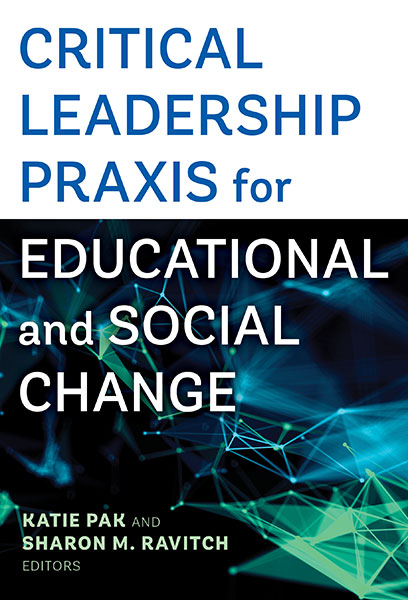 Critical Leadership Praxis for Educational and Social Change 9780807765081