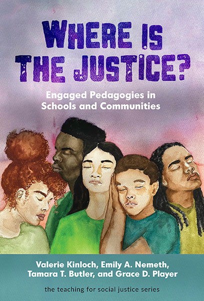 Where Is the Justice? Engaged Pedagogies in Schools and Communities 9780807765999