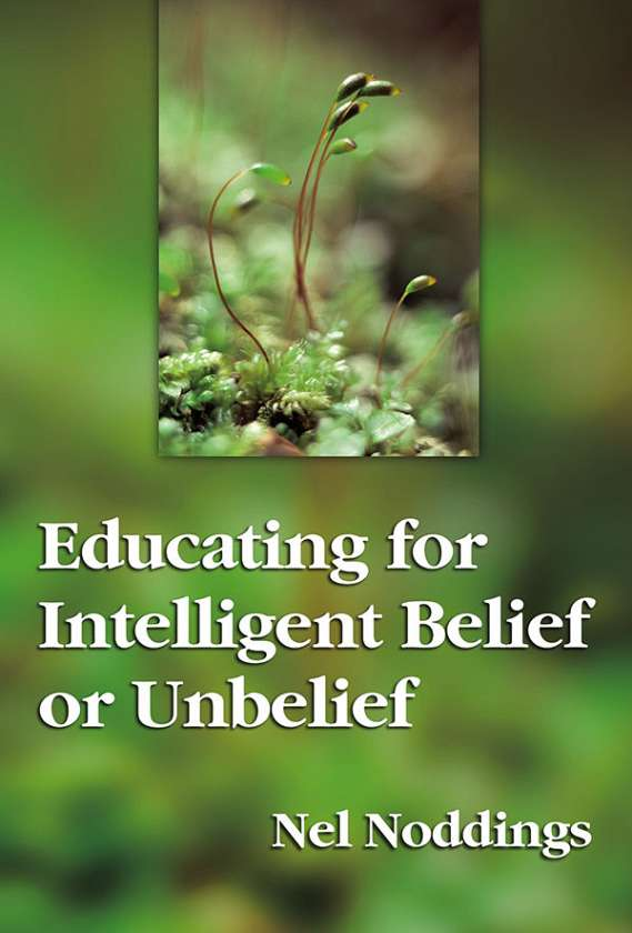 Educating for Intelligent Belief or Unbelief 9780807775981