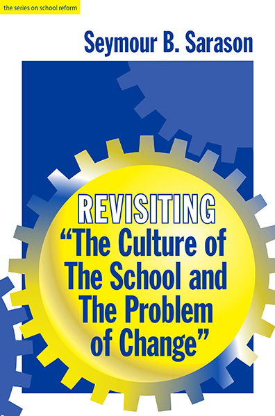 "Revisiting ""The Culture of the School and the Problem of Change"" 9780807776476"